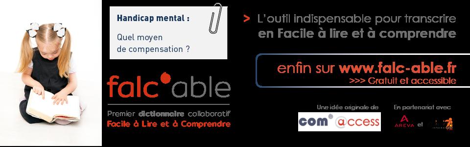 Handicap mental : quel moyen de compensation ? Falc'able, l'outil indispensable pour transcire en Facile à Lire et à Comprendre, gratuit et accessible sur www.falc-able.fr