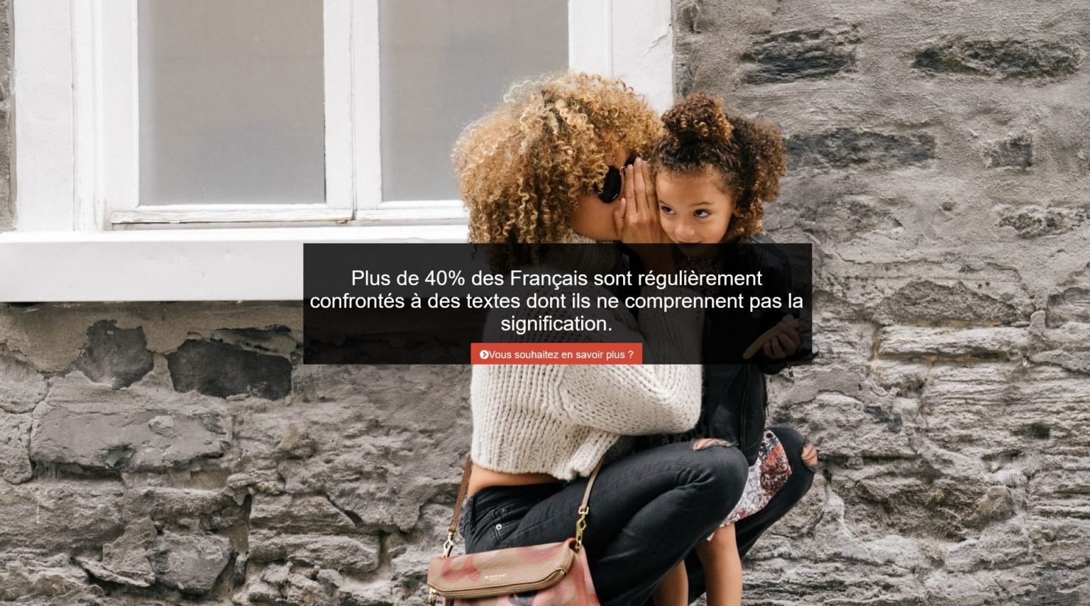 Plus de 40% des français sont régulièrement confrontés à des textes dont ils ne comprennent pas la signification. Vous souhaitez en savoir plus ?